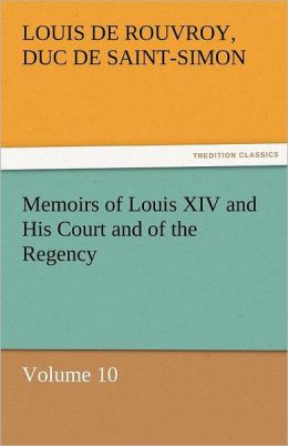 Memoirs of Louis XIV and His Court and of the Regency - Volume 08 duc de Saint-Simon