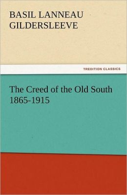 The Creed of the Old South 1865-1915 Basil L. (Basil Lanneau) Gildersleeve