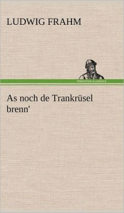 As noch de Trankr&uumlsel brenn' (German Edition) Ludwig Frahm