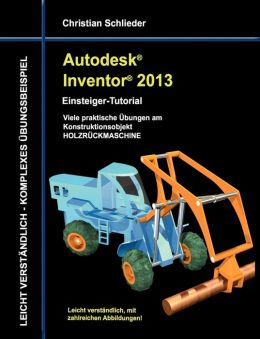Autodesk Inventor 2012 - Einsteiger-Tutorial (German Edition) Christian Schlieder