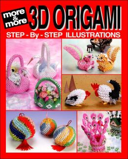 More and More 3D Origami: Step-by Step Illustrations by ...